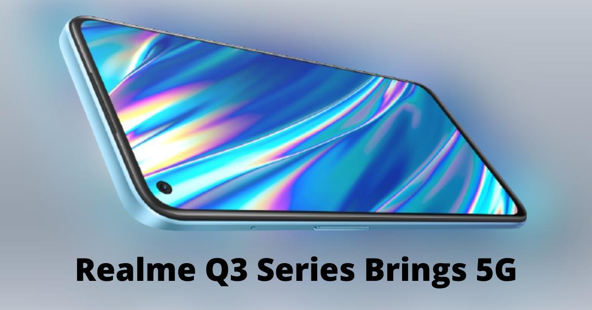 Realme Q3 Pro 5G, Realme Q3 5G, Realme Q3i 5G