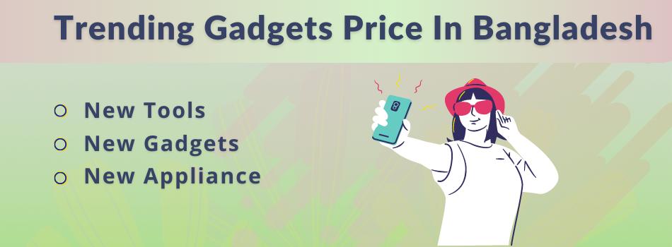 Trending Gadgets Price in Bangladesh