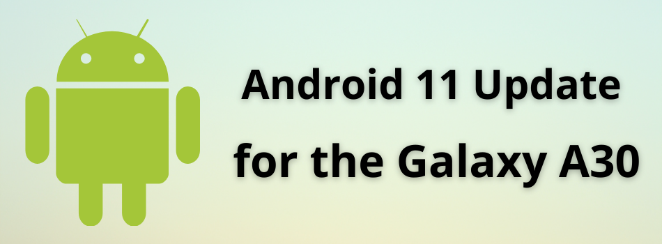 Galaxy A30 is receiving One UI 3.1 update with Android 11