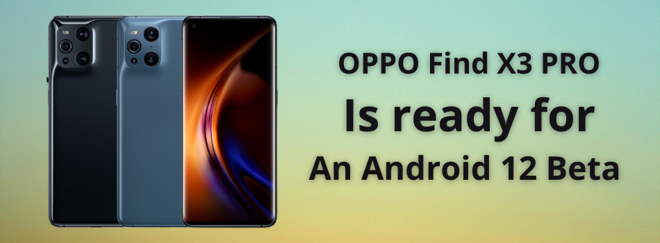 Oppo Find X3 Pro is getting the Android 12 beta update